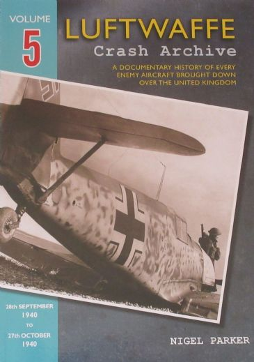 Luftwaffe Crash Archive - Volume 5 (28th September 1940 to 27th October 1940), by Nigel Parker